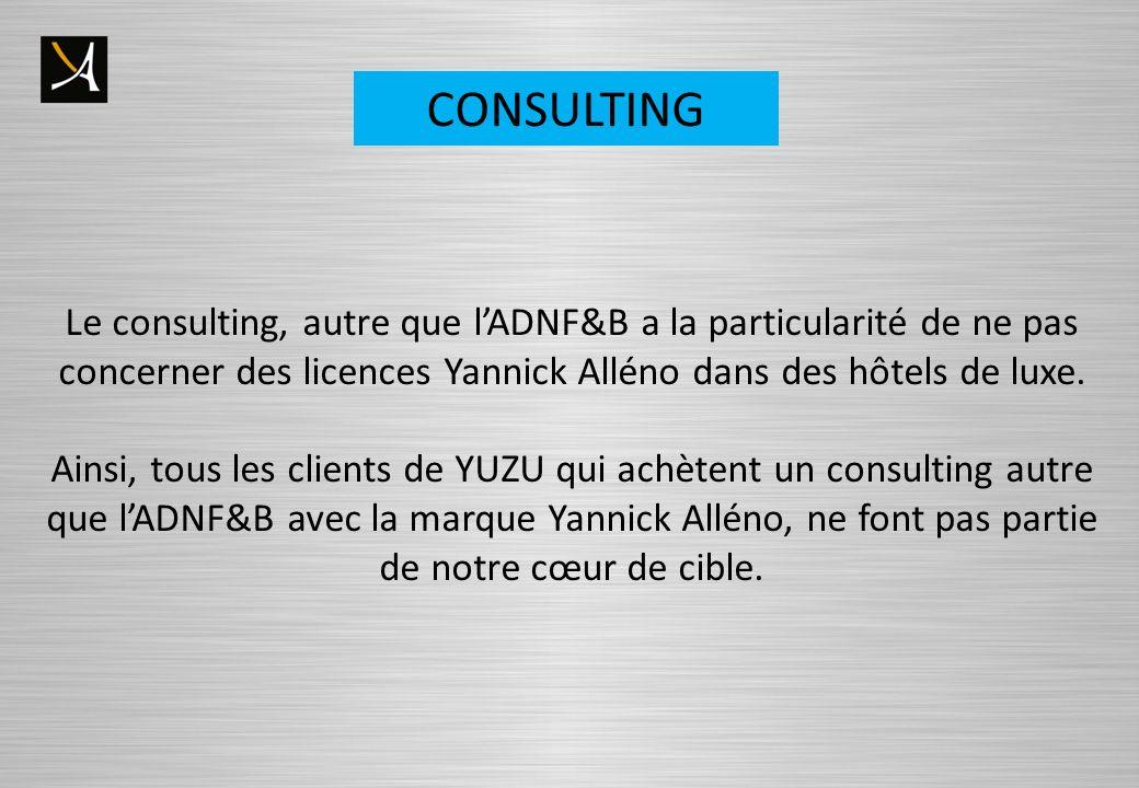 CONSULTING Le consulting, autre que l'ADNF&B a la particularité de ne pas concerner des licences Yannick Alléno dans des hôtels de luxe.