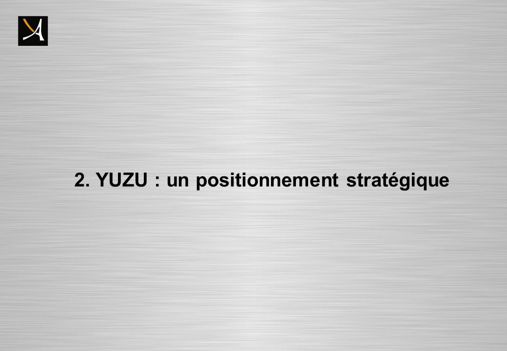 2. YUZU : un positionnement stratégique