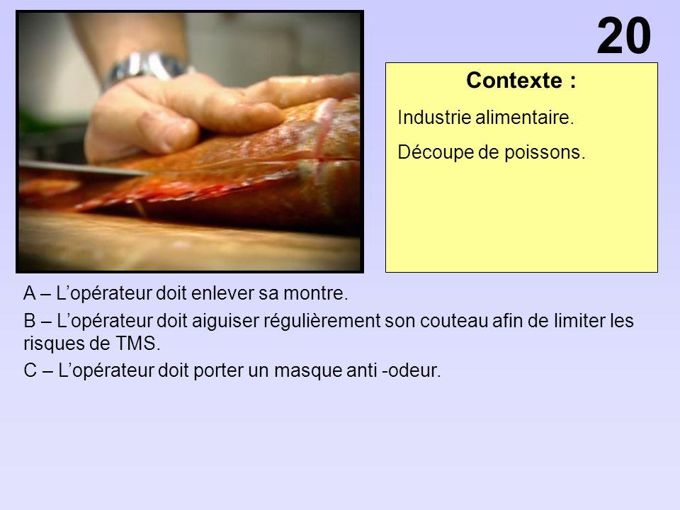 20 Contexte : Industrie alimentaire. Découpe de poissons.
