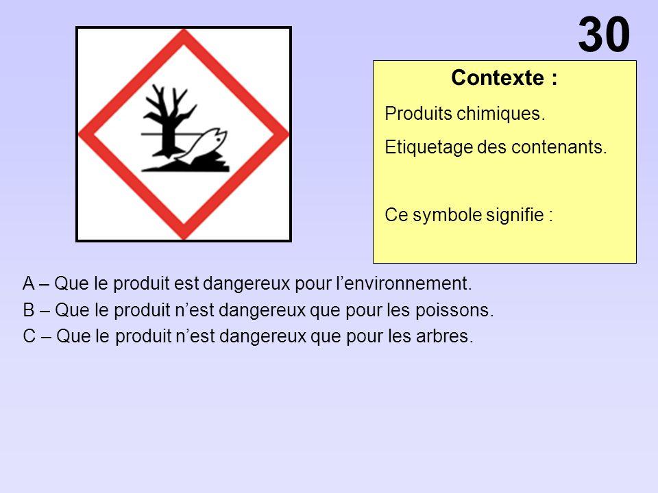 30 Contexte : Produits chimiques. Etiquetage des contenants.