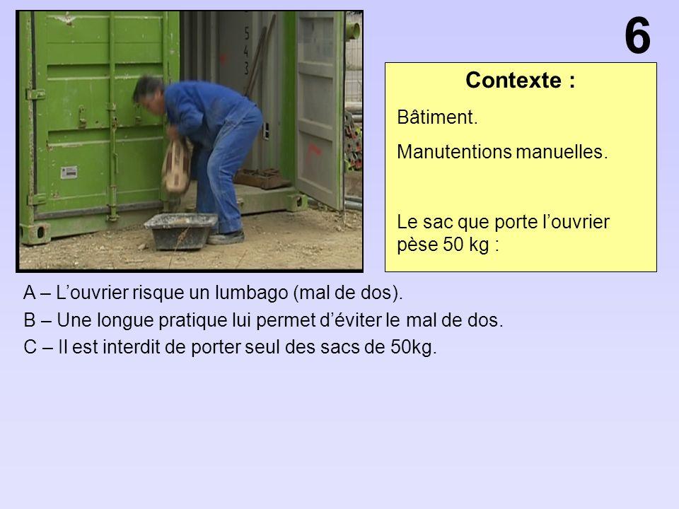 6 Contexte : Bâtiment. Manutentions manuelles.