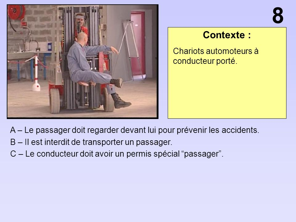 8 Contexte : Chariots automoteurs à conducteur porté.