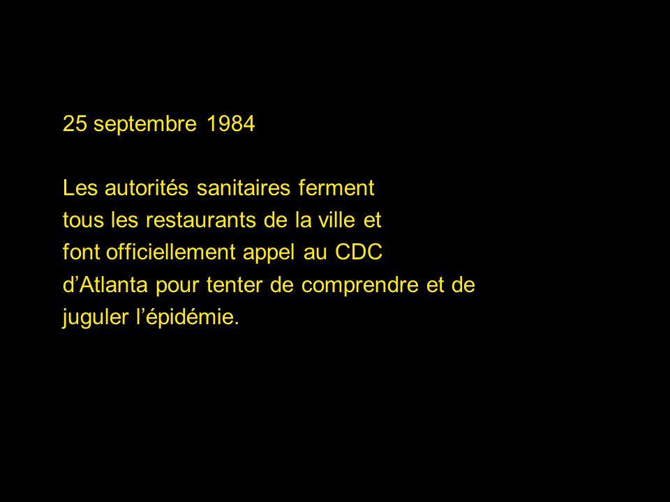 25 septembre 1984 Les autorités sanitaires ferment. tous les restaurants de la ville et. font officiellement appel au CDC.