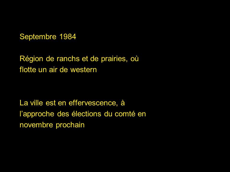 Septembre 1984 Région de ranchs et de prairies, où. flotte un air de western. La ville est en effervescence, à.