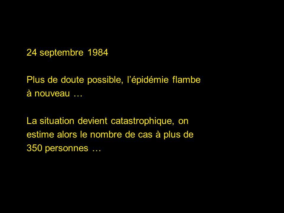 24 septembre 1984 Plus de doute possible, l'épidémie flambe. à nouveau … La situation devient catastrophique, on.