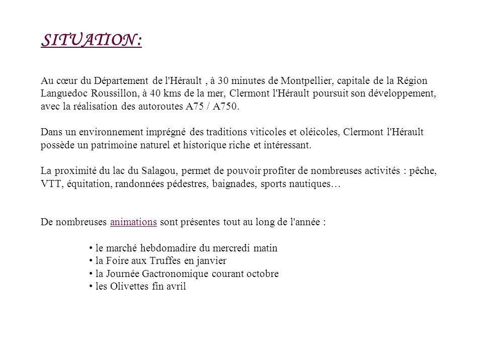 SITUATION : Au cœur du Département de l Hérault , à 30 minutes de Montpellier, capitale de la Région Languedoc Roussillon, à 40 kms de la mer, Clermont l Hérault poursuit son développement, avec la réalisation des autoroutes A75 / A750.