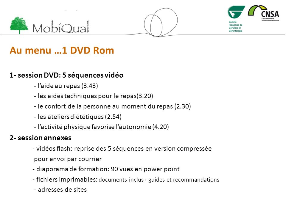 Au menu …1 DVD Rom 1- session DVD: 5 séquences vidéo