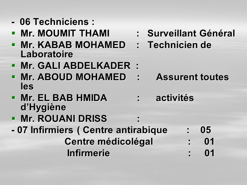 - 06 Techniciens : Mr. MOUMIT THAMI : Surveillant Général. Mr. KABAB MOHAMED : Technicien de Laboratoire.