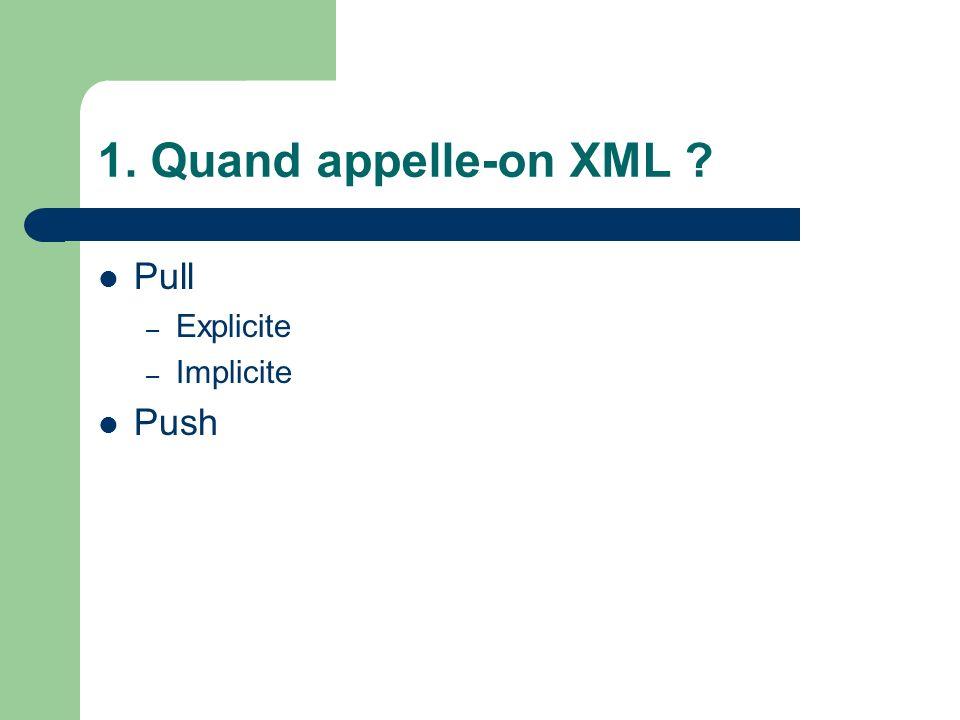 1. Quand appelle-on XML Pull Explicite Implicite Push