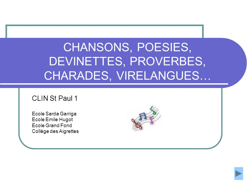 CHANSONS, POESIES, DEVINETTES, PROVERBES, CHARADES, VIRELANGUES…