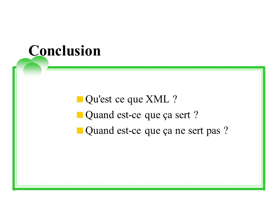 Conclusion Qu est ce que XML Quand est-ce que ça sert