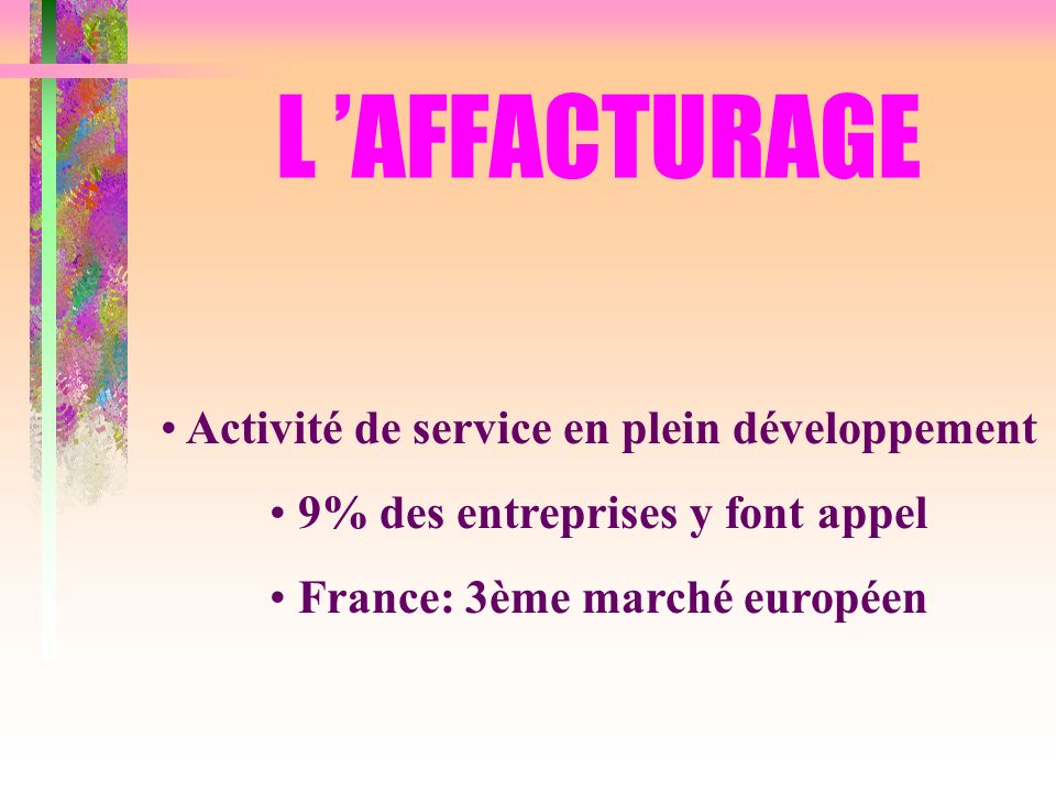 L 'AFFACTURAGE Activité de service en plein développement