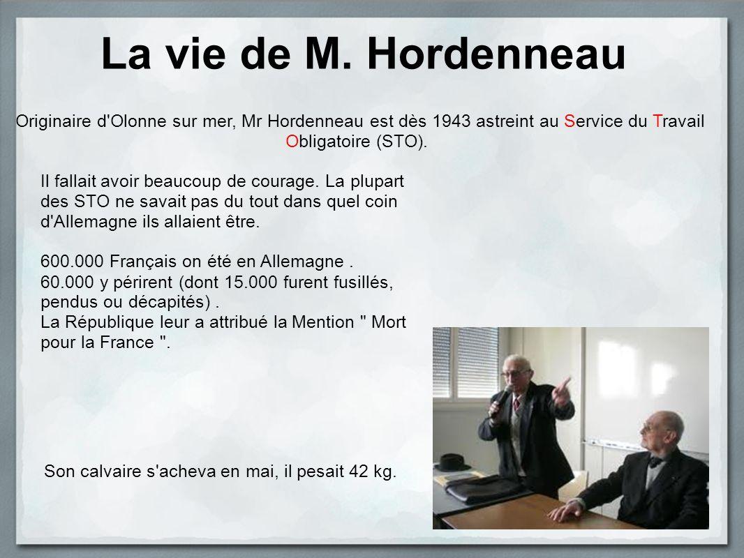 La vie de M. Hordenneau Originaire d Olonne sur mer, Mr Hordenneau est dès 1943 astreint au Service du Travail Obligatoire (STO).