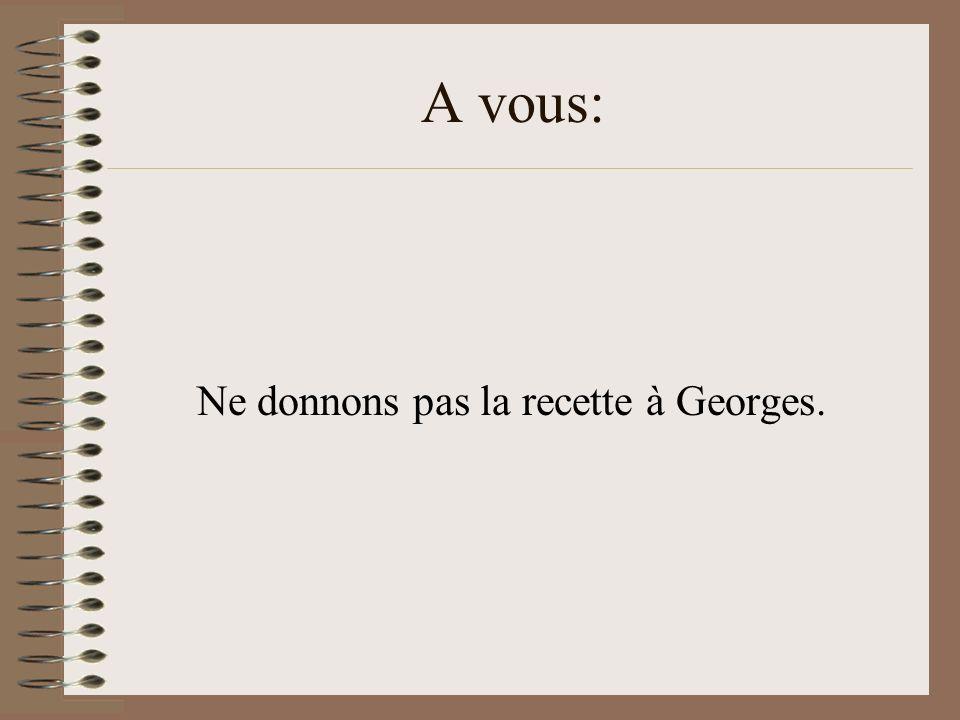 Ne donnons pas la recette à Georges.