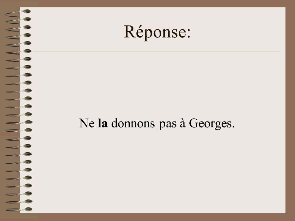 Ne la donnons pas à Georges.