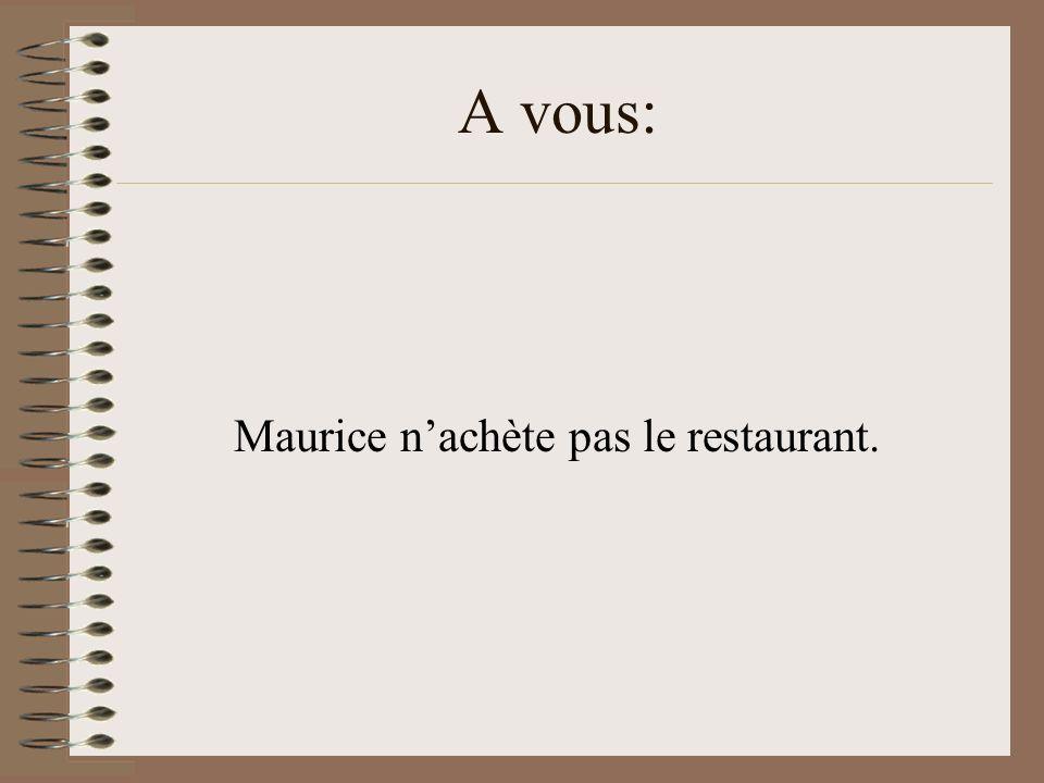 Maurice n'achète pas le restaurant.