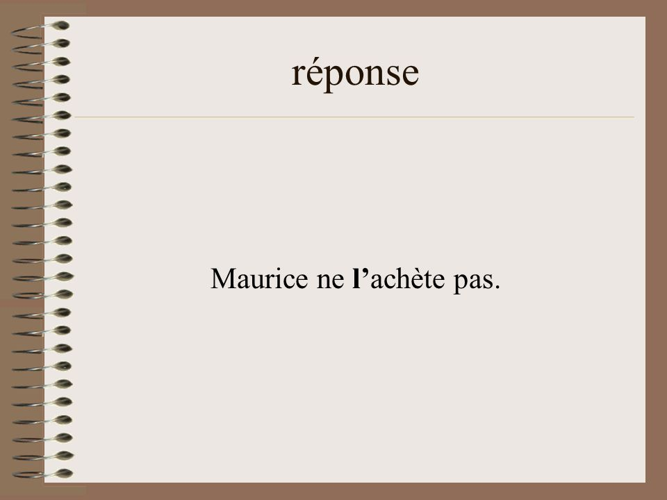 Maurice ne l'achète pas.