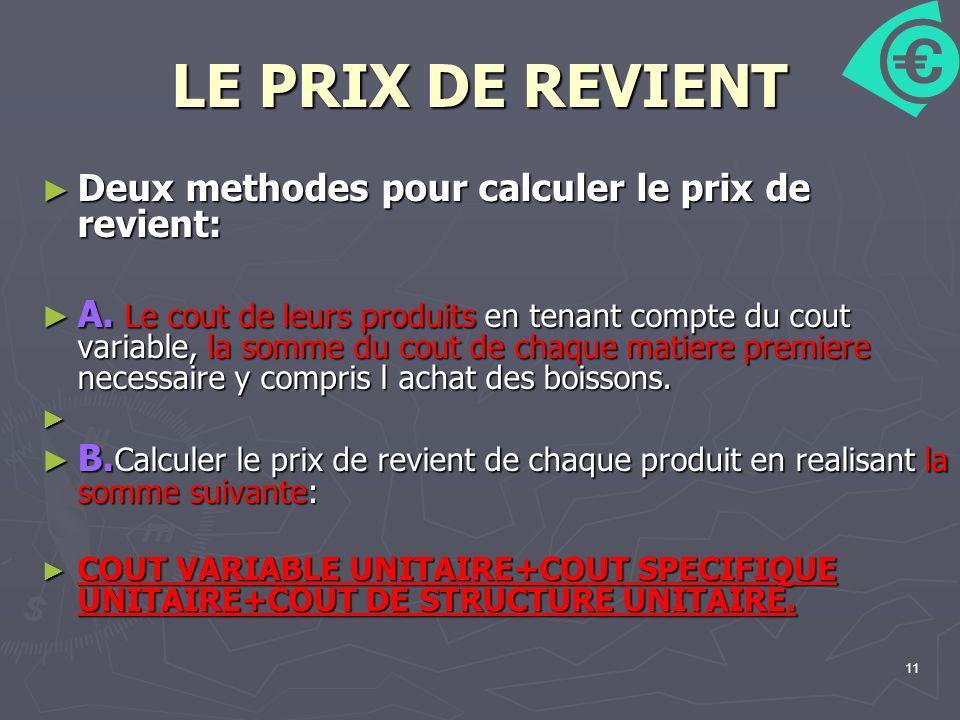 LE PRIX DE REVIENT Deux methodes pour calculer le prix de revient: