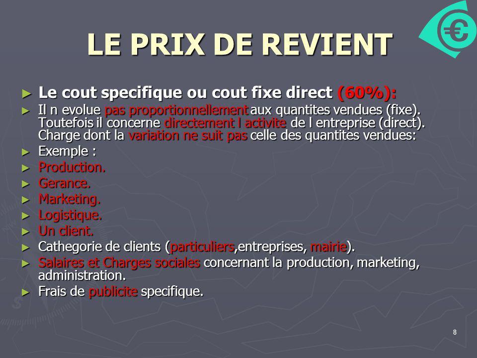 LE PRIX DE REVIENT Le cout specifique ou cout fixe direct (60%):