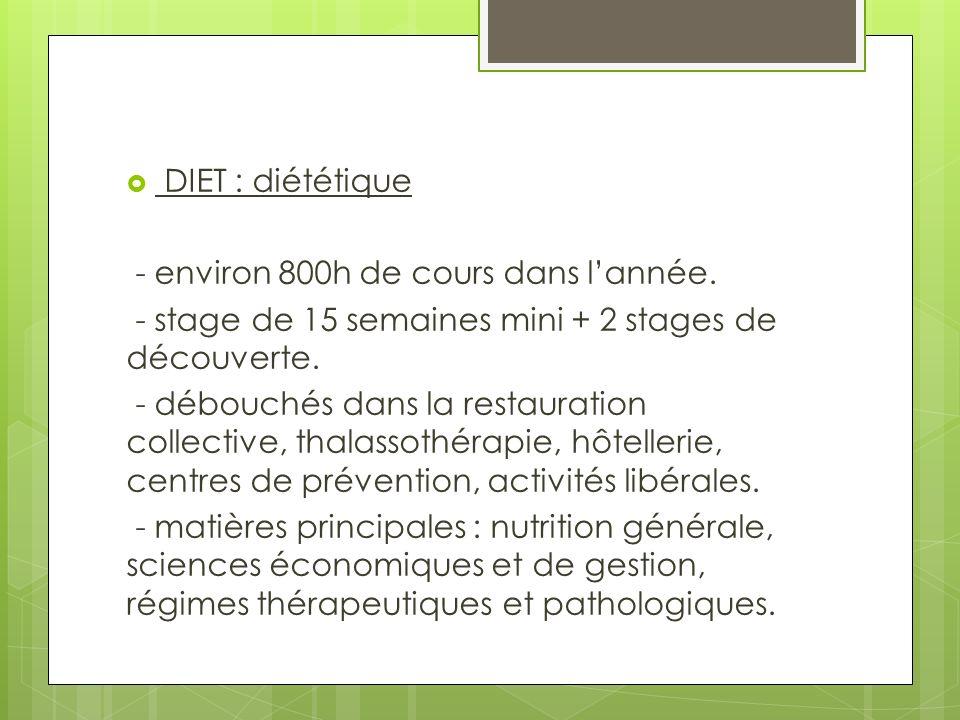 DIET : diététique - environ 800h de cours dans l'année. - stage de 15 semaines mini + 2 stages de découverte.