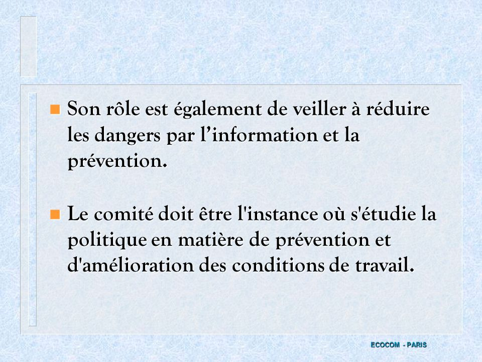 Son rôle est également de veiller à réduire les dangers par l'information et la prévention.