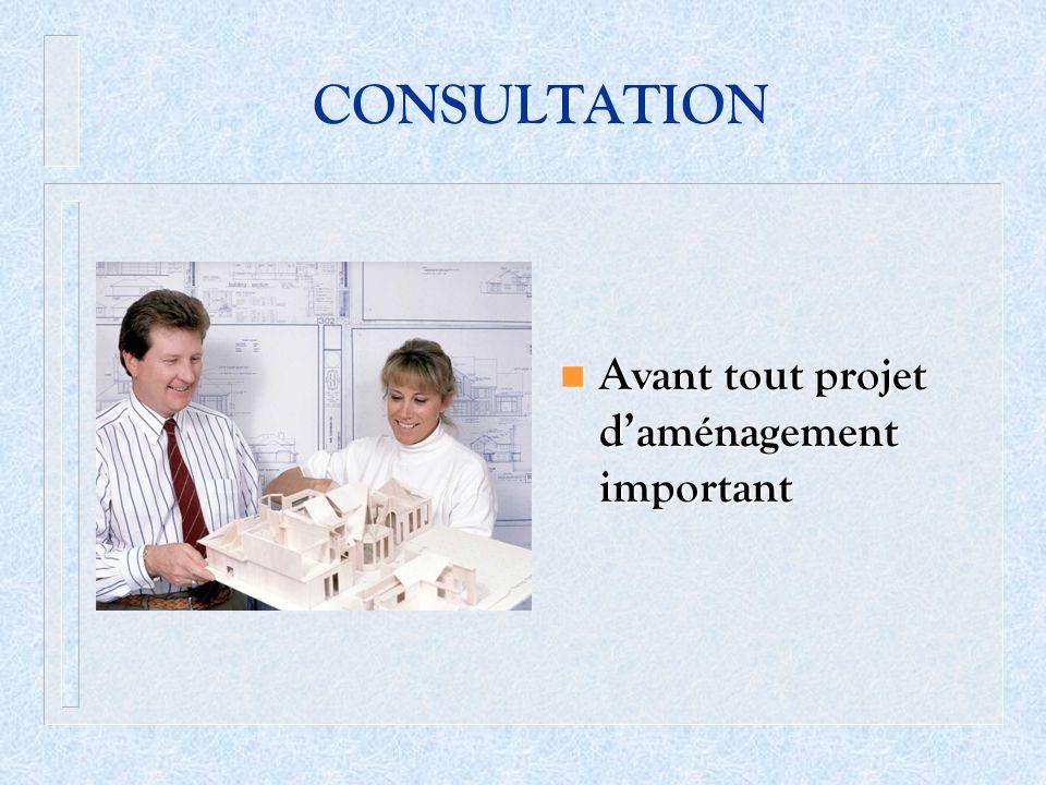 CONSULTATION Avant tout projet d'aménagement important