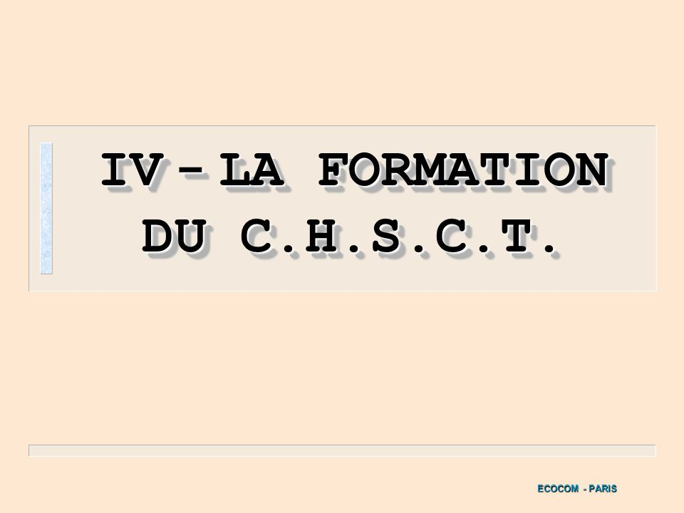 IV - LA FORMATION DU C.H.S.C.T.
