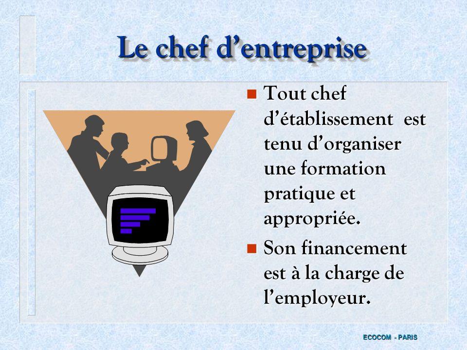 Le chef d'entreprise Tout chef d'établissement est tenu d'organiser une formation pratique et appropriée.