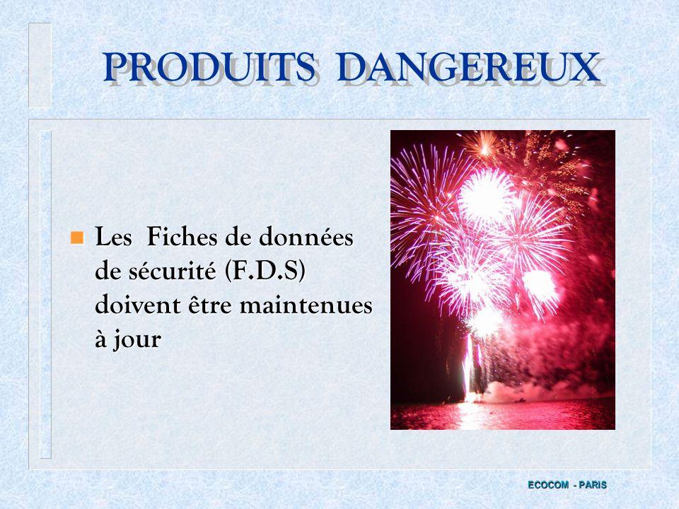 PRODUITS DANGEREUX Les Fiches de données de sécurité (F.D.S) doivent être maintenues à jour.