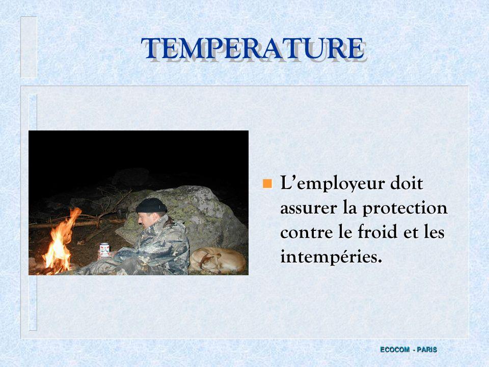 TEMPERATURE L'employeur doit assurer la protection contre le froid et les intempéries.