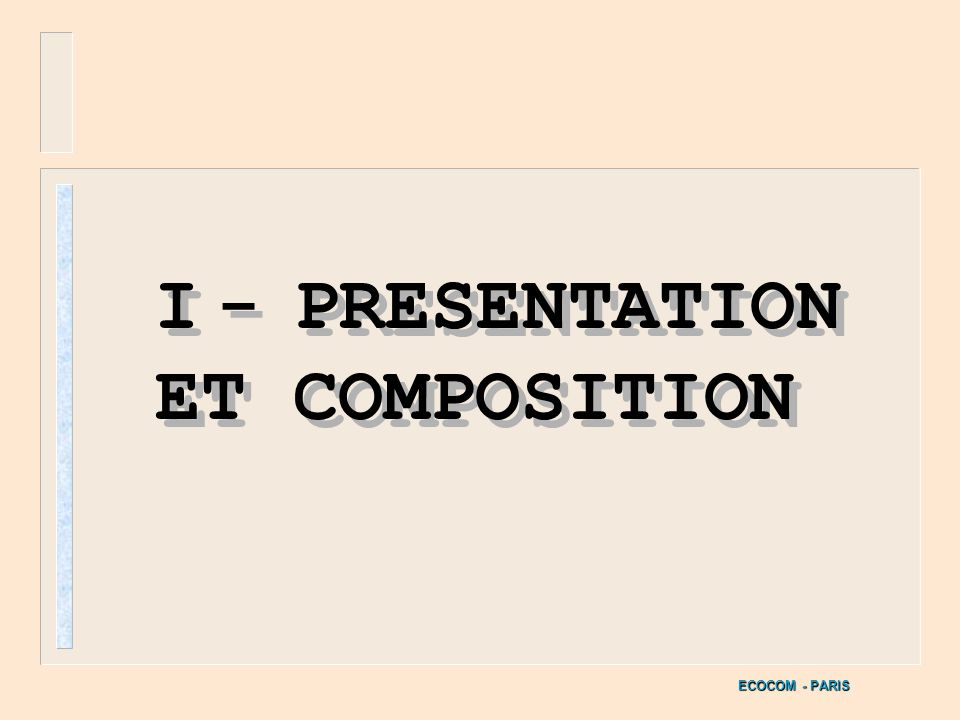 I - PRESENTATION ET COMPOSITION
