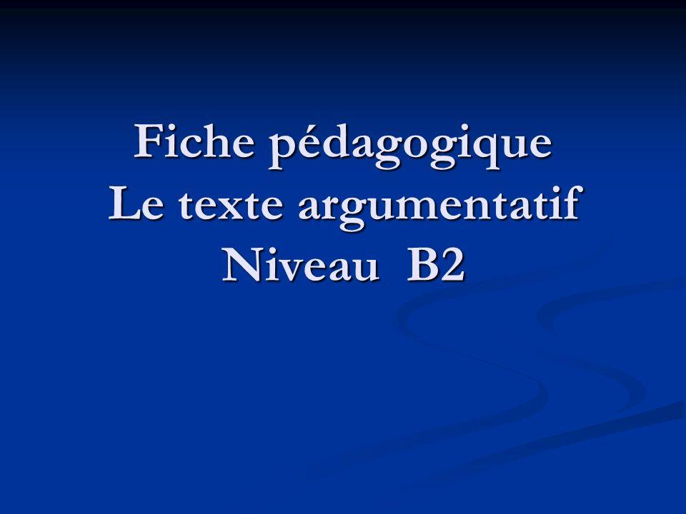 Fiche pédagogique Le texte argumentatif Niveau B2