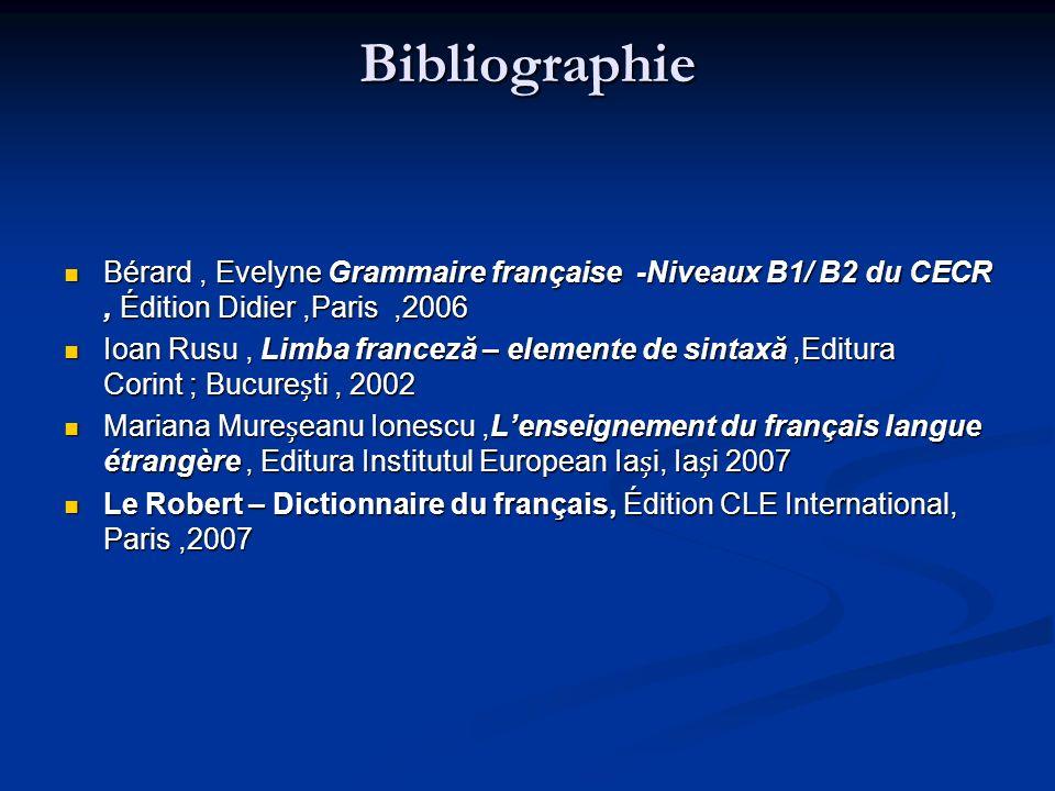 Bibliographie Bérard , Evelyne Grammaire française -Niveaux B1/ B2 du CECR , Édition Didier ,Paris ,2006.