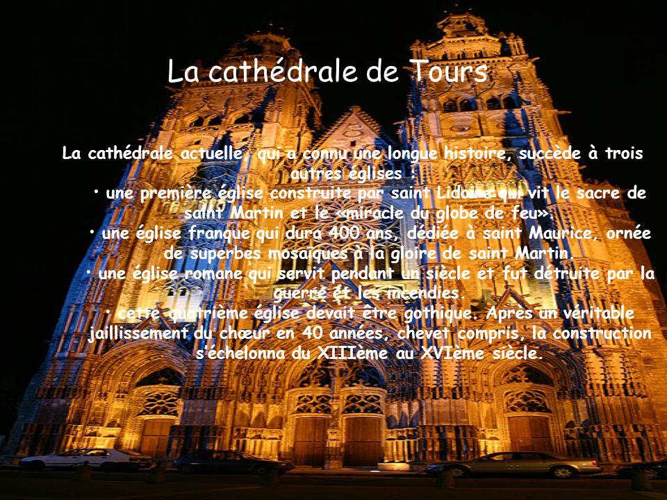 La cathédrale de Tours La cathédrale actuelle, qui a connu une longue histoire, succède à trois autres églises :