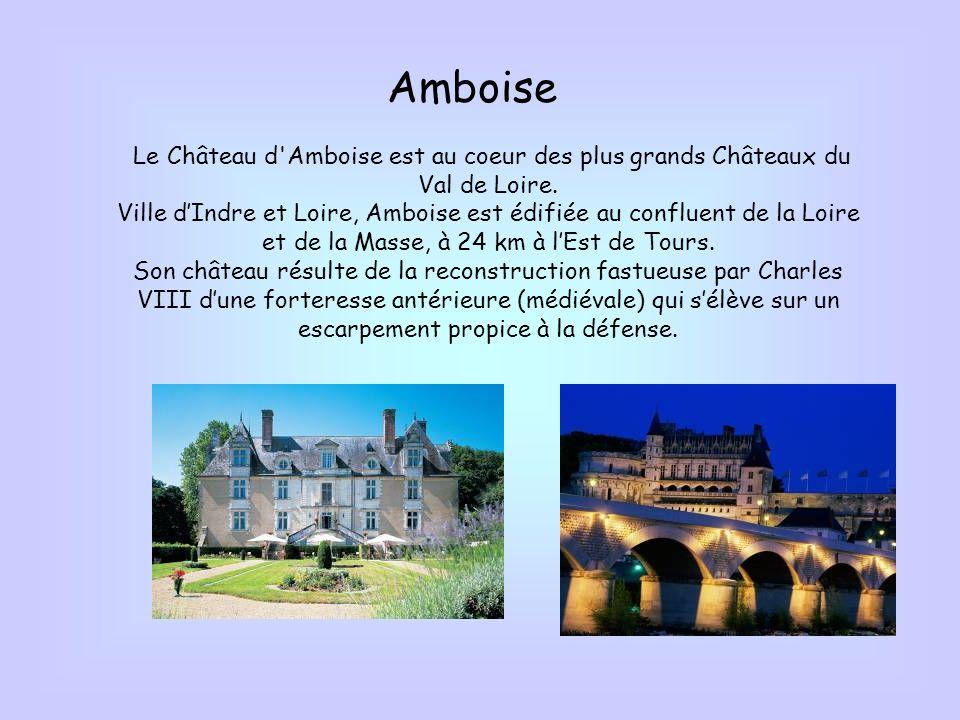 Amboise Le Château d Amboise est au coeur des plus grands Châteaux du Val de Loire.
