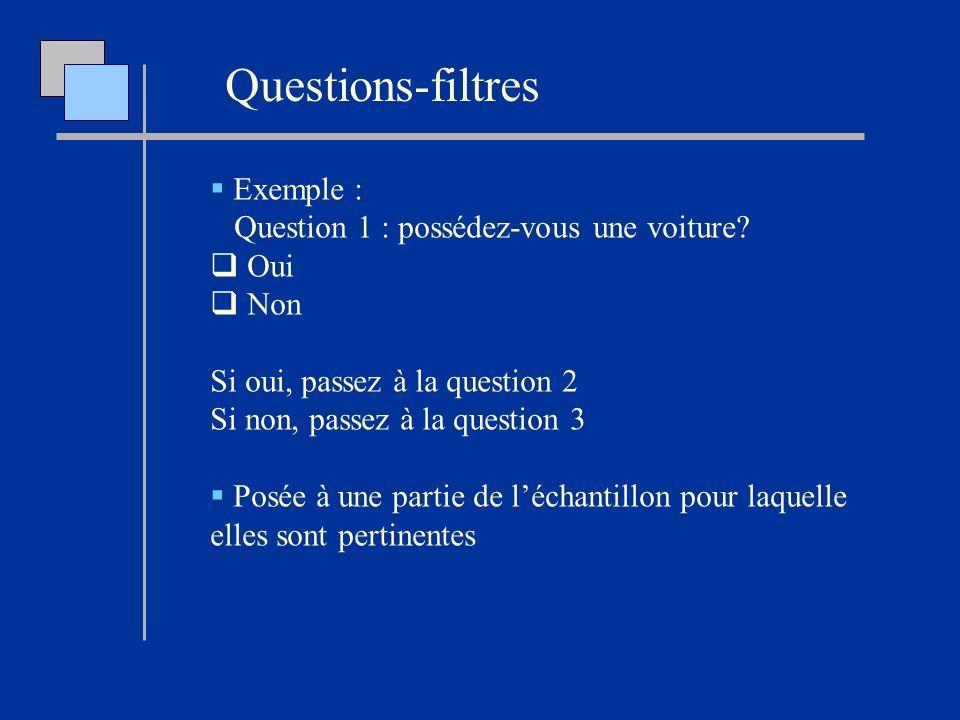 Questions-filtres Exemple : Question 1 : possédez-vous une voiture