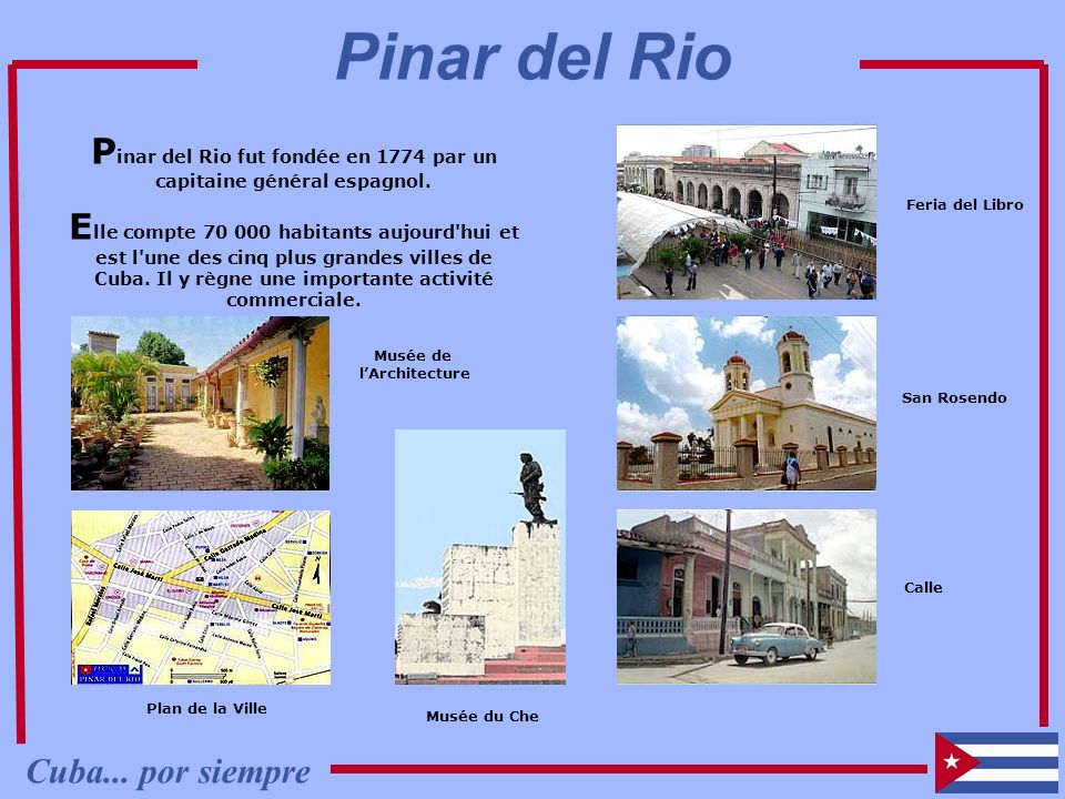 Pinar del Rio fut fondée en 1774 par un capitaine général espagnol.
