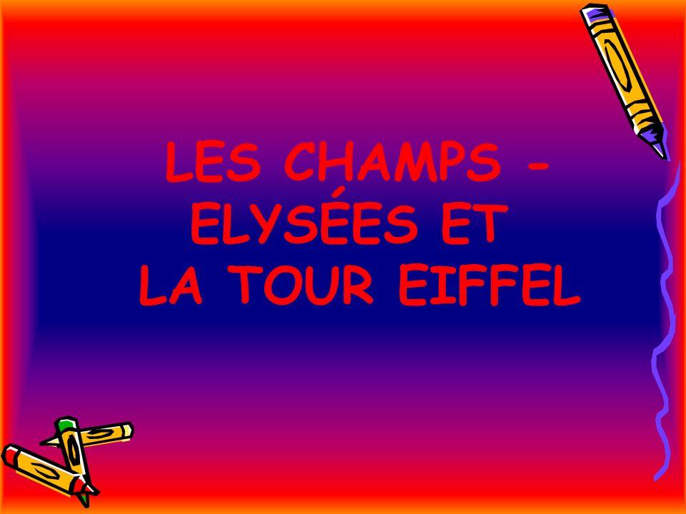 LES CHAMPS - ELYSÉES ET LA TOUR EIFFEL