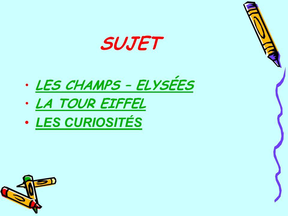 SUJET LES CHAMPS – ELYSÉES LA TOUR EIFFEL LES CURIOSITÉS