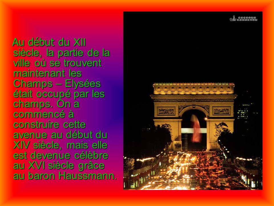 Au début du XII siècle, la partie de la ville où se trouvent maintenant les Champs – Elysées était occupé par les champs.