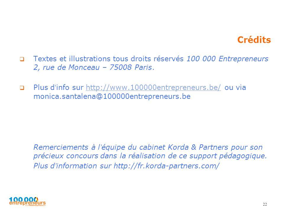 Crédits Textes et illustrations tous droits réservés 100 000 Entrepreneurs 2, rue de Monceau – 75008 Paris.