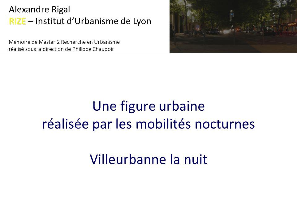 Alexandre Rigal RIZE – Institut d'Urbanisme de Lyon. Mémoire de Master 2 Recherche en Urbanisme. réalisé sous la direction de Philippe Chaudoir.