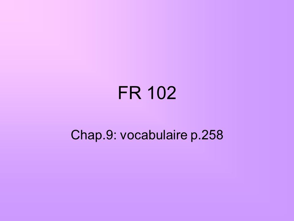 FR 102 Chap.9: vocabulaire p.258