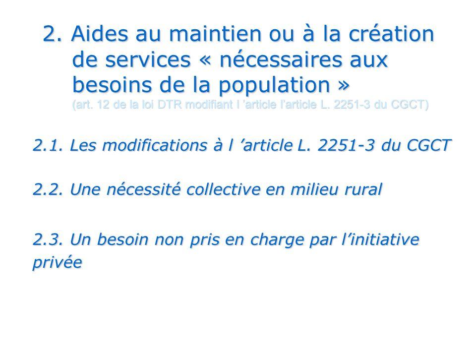2. Aides au maintien ou à la création de services « nécessaires aux besoins de la population » (art. 12 de la loi DTR modifiant l 'article l'article L. 2251-3 du CGCT)