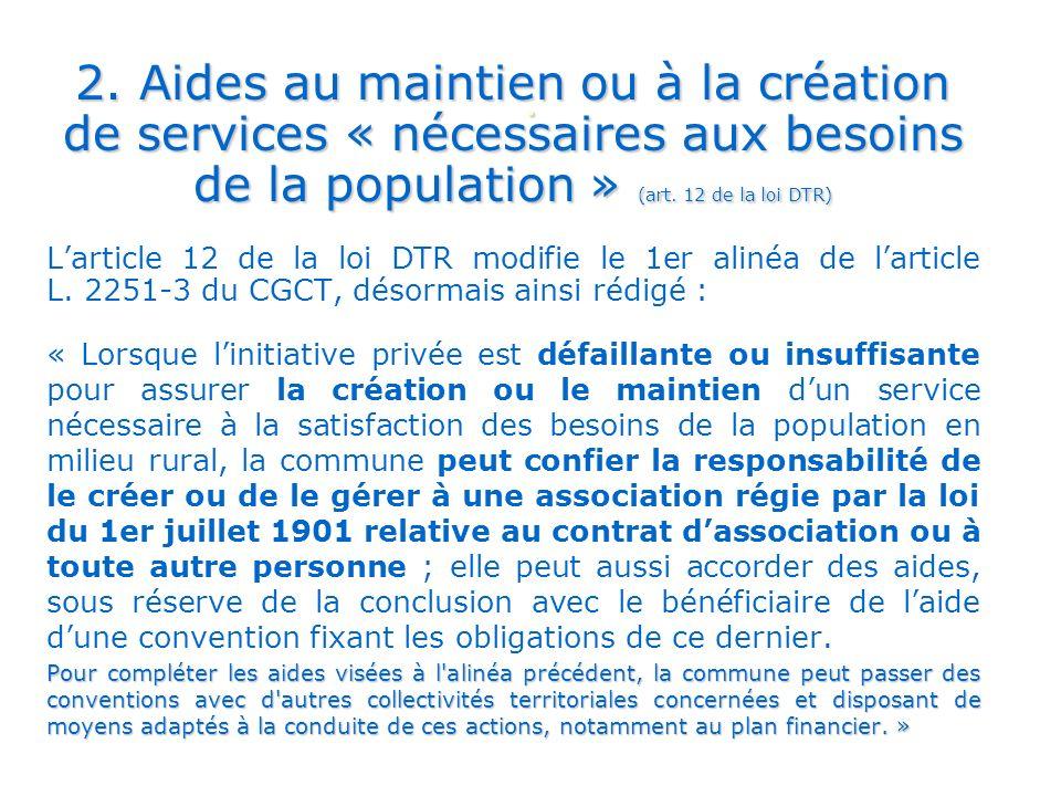. 2. Aides au maintien ou à la création de services « nécessaires aux besoins de la population » (art. 12 de la loi DTR)