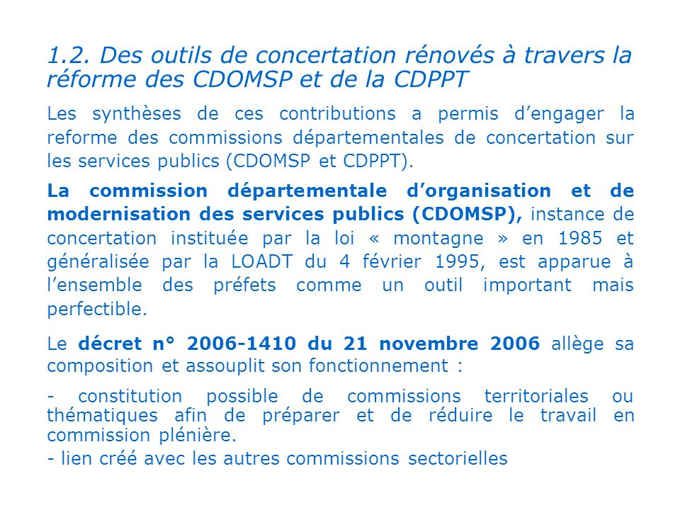 . 1.2. Des outils de concertation rénovés à travers la réforme des CDOMSP et de la CDPPT.