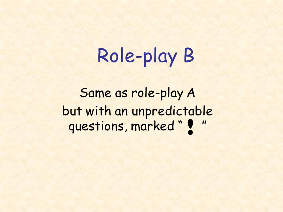 Same as role-play A but with an unpredictable questions, marked