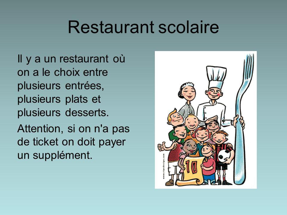 Restaurant scolaire Il y a un restaurant où on a le choix entre plusieurs entrées, plusieurs plats et plusieurs desserts.