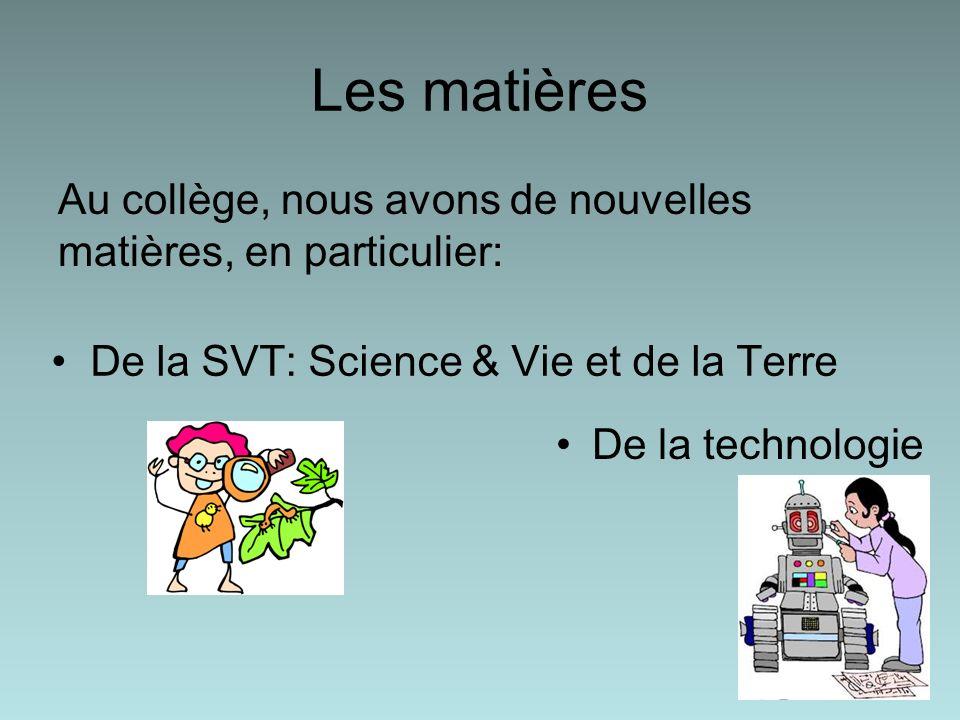 Les matières Au collège, nous avons de nouvelles matières, en particulier: De la SVT: Science & Vie et de la Terre.