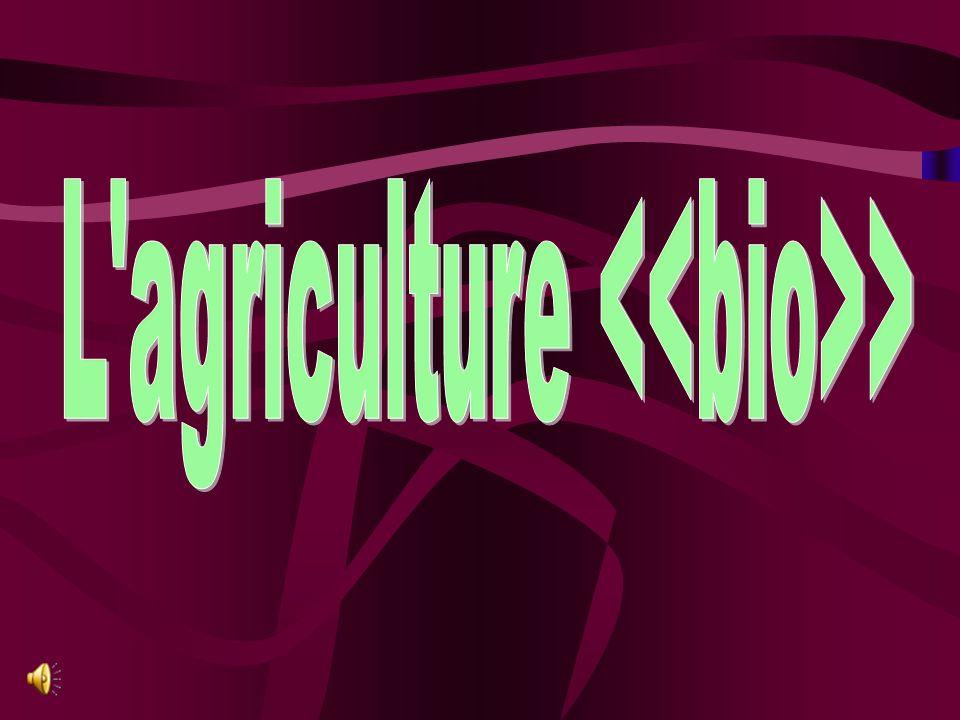 L agriculture <<bio>>